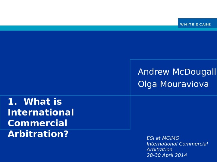 ESI at MGIMO International Commercial Arbitration 28 -30 April 20141.  What is International Commercial Arbitration?