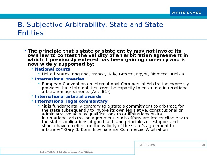 WHITE & CASE ESI at MGIMO - International Commercial Arbitration 24 B. Subjective Arbitrability: State and