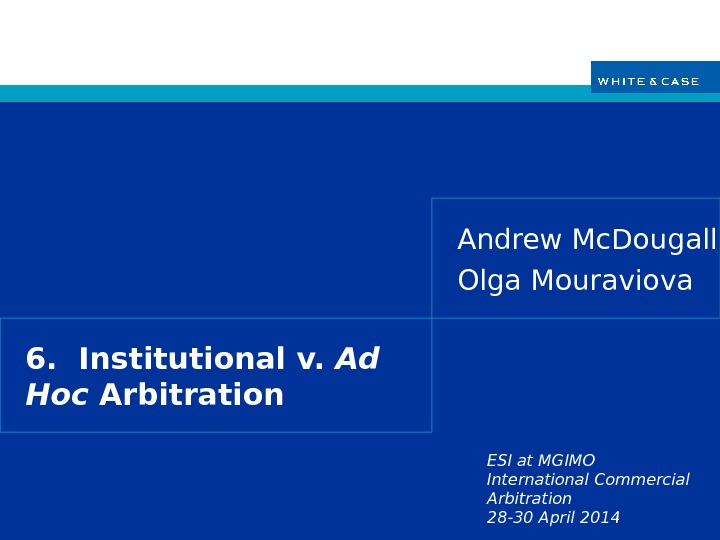 ESI at MGIMO International Commercial Arbitration 28 -30 April 20146.  Institutional v.  Ad Hoc