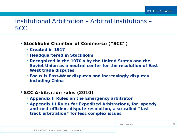 "WHITE & CASE Institutional Arbitration – Arbitral Institutions – SCC Stockholm Chamber of Commerce (""SCC"") •"