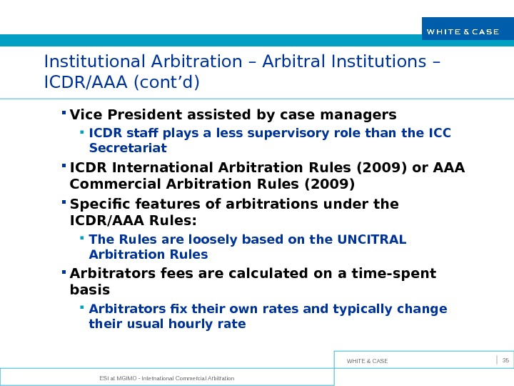 WHITE & CASE ESI at MGIMO - International Commercial Arbitration 35 Institutional Arbitration – Arbitral Institutions