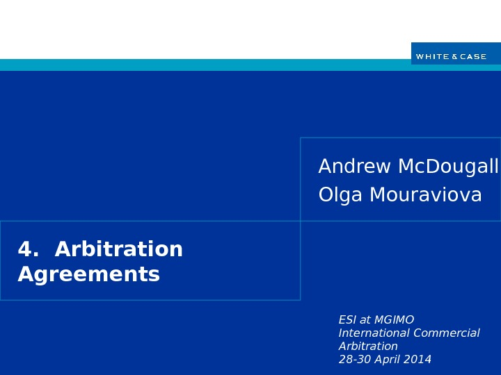 ESI at MGIMO International Commercial Arbitration 28 -30 April 20144.  Arbitration Agreements Andrew Mc. Dougall
