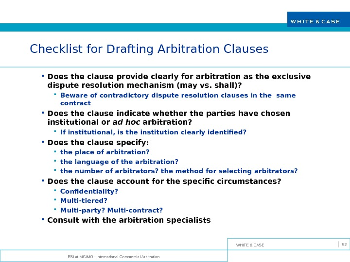 WHITE & CASE Checklist for Drafting Arbitration Clauses Does the clause provide clearly for arbitration as