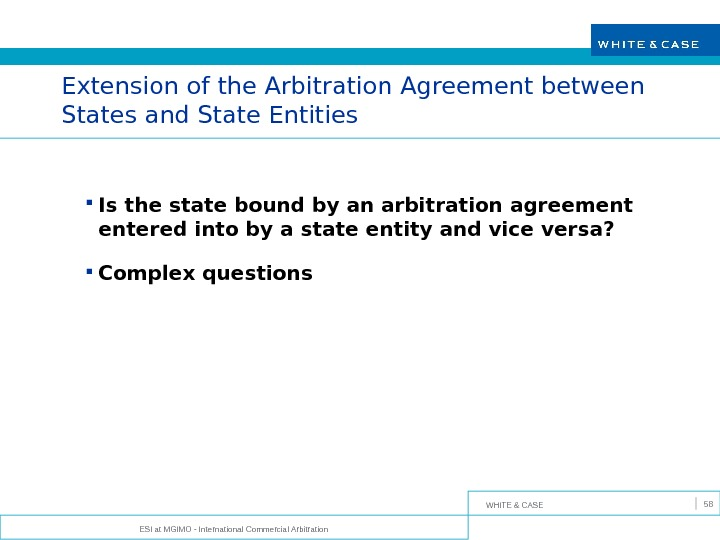 WHITE & CASE ESI at MGIMO - International Commercial Arbitration 58 Extension of the Arbitration Agreement