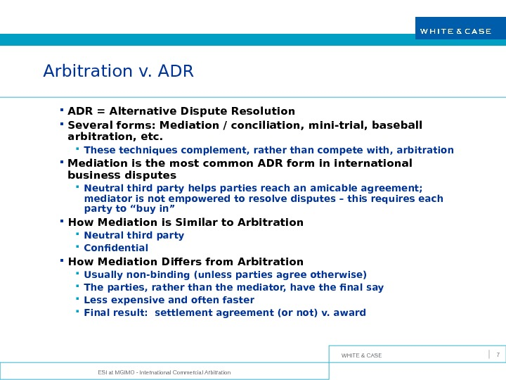 WHITE & CASE ESI at MGIMO - International Commercial Arbitration 7 Arbitration v. ADR = Alternative