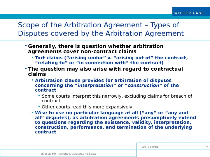 WHITE & CASE ESI at MGIMO - International Commercial Arbitration 62 Scope of the Arbitration Agreement