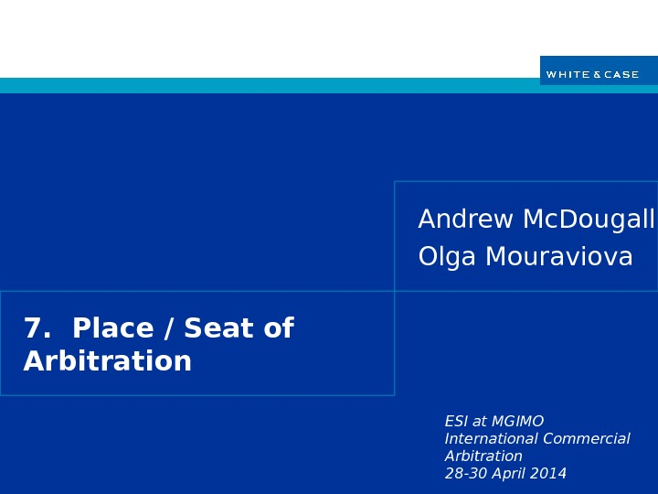 ESI at MGIMO International Commercial Arbitration 28 -30 April 20147.  Place / Seat of Arbitration