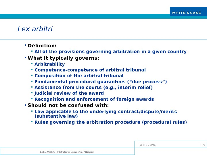 WHITE & CASE ESI at MGIMO - International Commercial Arbitration 71 Lex arbitri Definition:  All