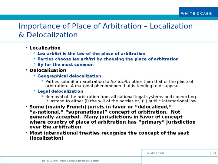 WHITE & CASE ESI at MGIMO - International Commercial Arbitration 74 Importance of Place of Arbitration