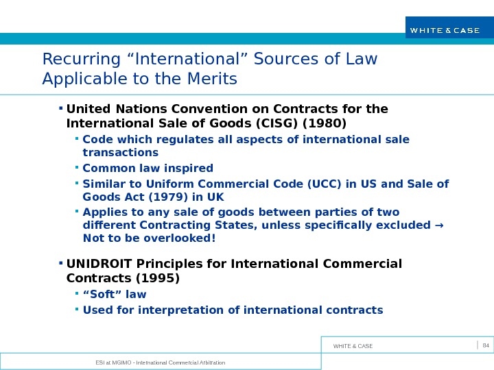 "WHITE & CASE ESI at MGIMO - International Commercial Arbitration 84 Recurring ""International"" Sources of Law"