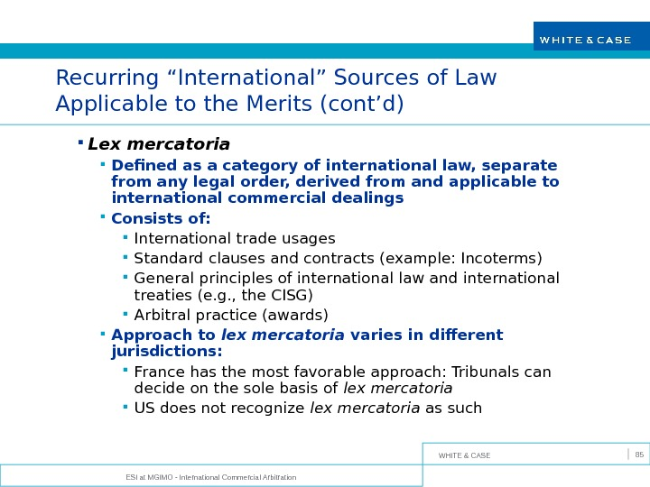 "WHITE & CASE ESI at MGIMO - International Commercial Arbitration 85 Recurring ""International"" Sources of Law"
