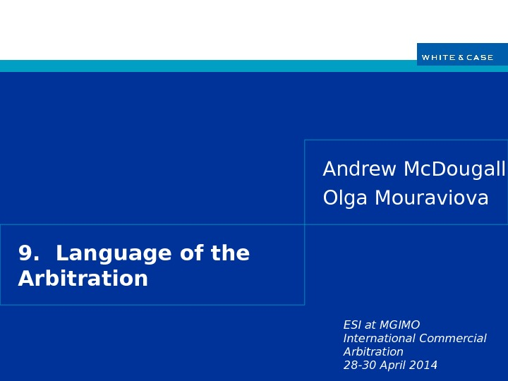ESI at MGIMO International Commercial Arbitration 28 -30 April 20149.  Language of the Arbitration Andrew