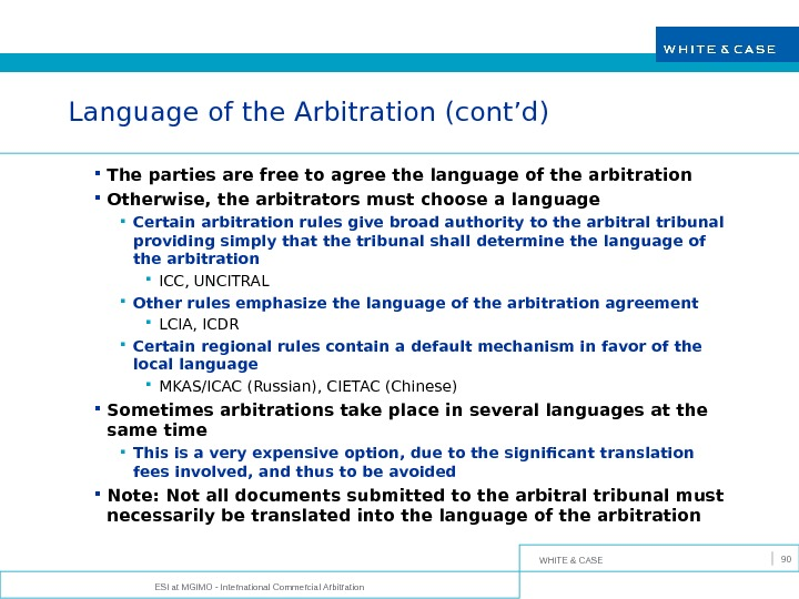 WHITE & CASE ESI at MGIMO - International Commercial Arbitration 90 Language of the Arbitration (cont'd)
