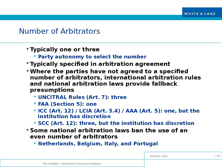 WHITE & CASE ESI at MGIMO - International Commercial Arbitration 92 Number of Arbitrators Typically one