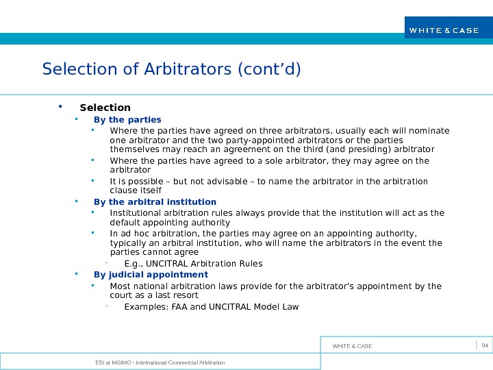 WHITE & CASE ESI at MGIMO - International Commercial Arbitration 94 Selection of Arbitrators (cont'd) Selection