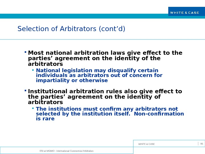 WHITE & CASE ESI at MGIMO - International Commercial Arbitration 95 Selection of Arbitrators (cont'd) Most