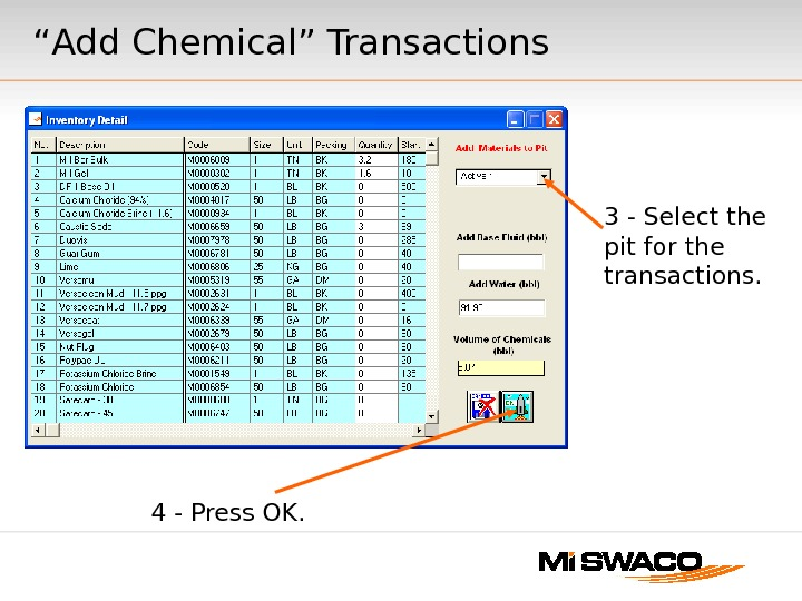 "4 - Press OK.  3 - Select the pit for the transactions. "" Add Chemical"""