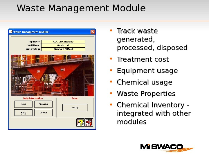 Waste Management Module • Track waste generated,  processed, disposed • Treatment cost • Equipment usage