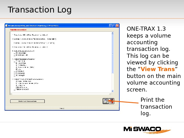 Transaction Log ONE-TRAX 1. 3 keeps a volume accounting transaction log.  This log can be