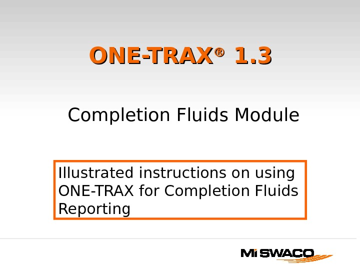 ONE-TRAX ®® 1. 3  Completion Fluids Module Illustrated instructions on using ONE-TRAX for Completion Fluids