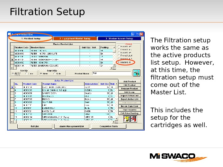 Filtration Setup The Filtration setup works the same as the active products list setup.  However,