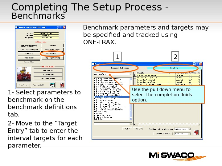 Benchmark parameters and targets may be specified and tracked using ONE-TRAX.  1 - Select parameters