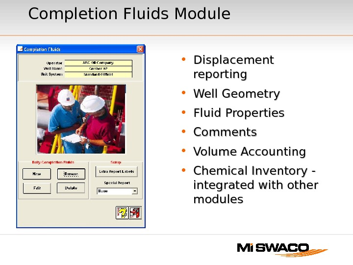 Completion Fluids Module • Displacement reporting • Well Geometry • Fluid Properties • Comments • Volume