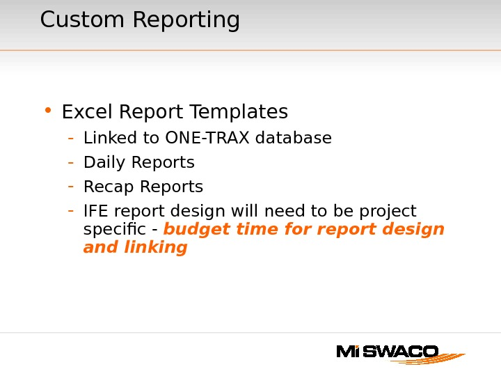 Custom Reporting • Excel Report Templates - Linked to ONE-TRAX database - Daily Reports - Recap