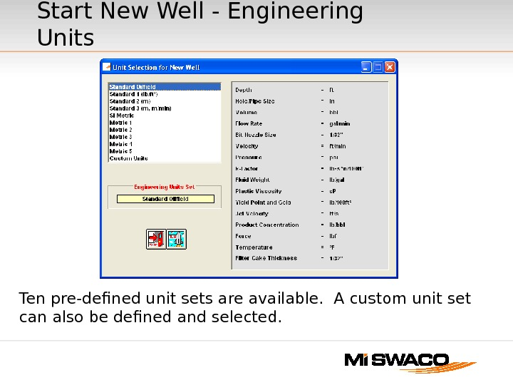 Ten pre-defined unit sets are available.  A custom unit set can also be defined and