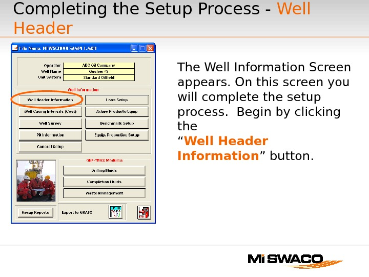 Completing the Setup Process - Well Header The Well Information Screen appears. On this screen you