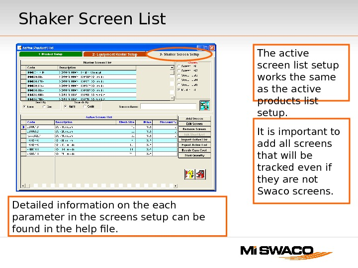 Shaker Screen List Detailed information on the each parameter in the screens setup can be found
