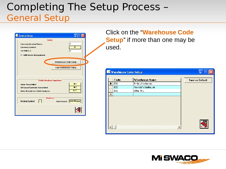 "Click on the "" Warehouse Code Setup "" if more than one may be used. Completing"