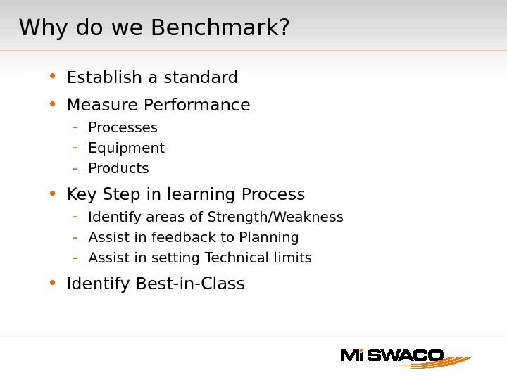 Why do we Benchmark?  • Establish a standard • Measure Performance - Processes - Equipment