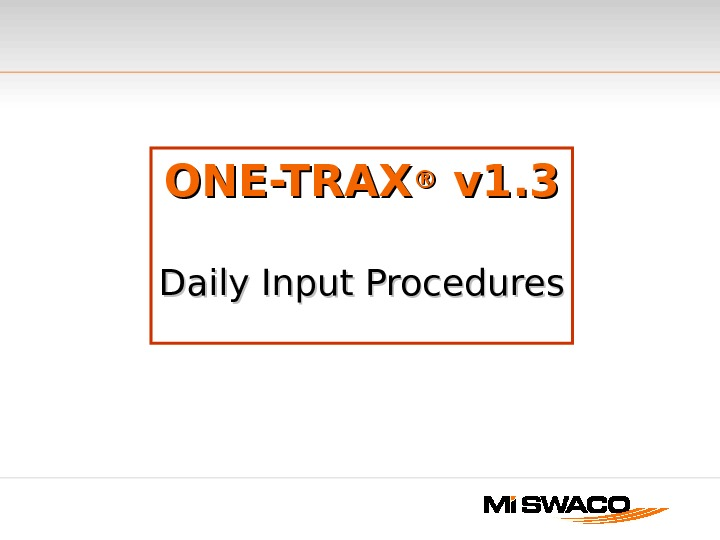 ONE-TRAX ®® v 1. 3  Daily Input Procedures