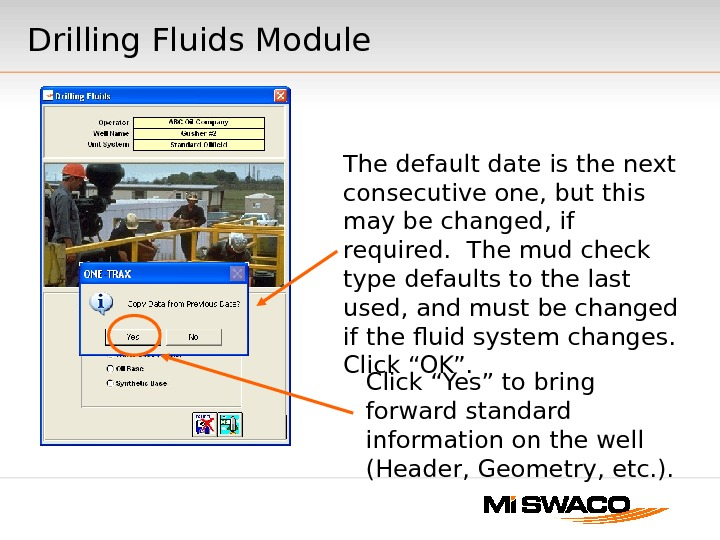 Drilling Fluids Module The default date is the next consecutive one, but this may be changed,