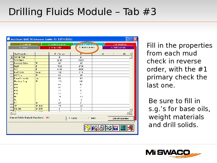 Fill in the properties from each mud check in reverse order, with the #1 primary check