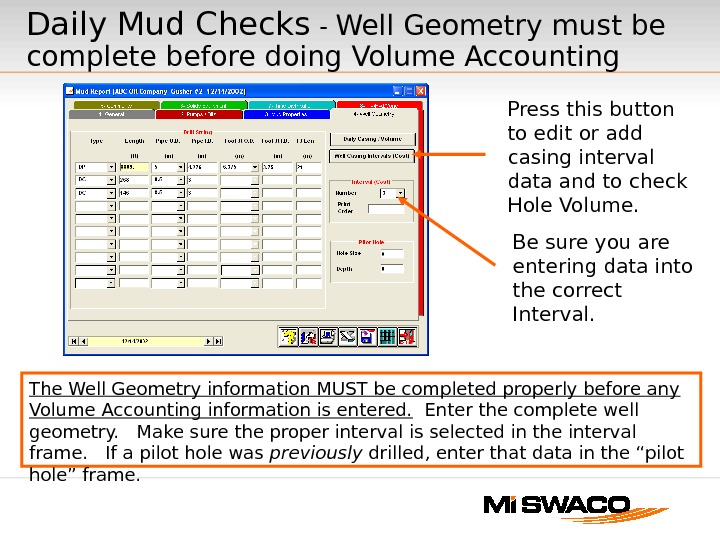 Daily Mud Checks  - Well Geometry must be complete before doing Volume Accounting The Well