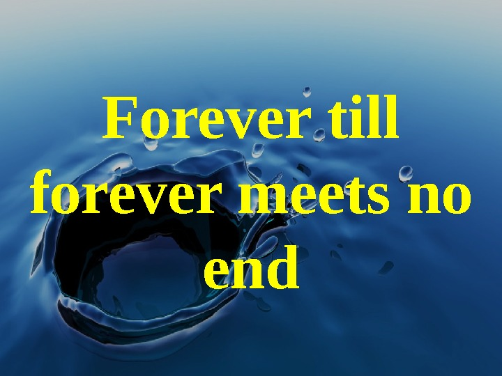 Forever till forever meets no end