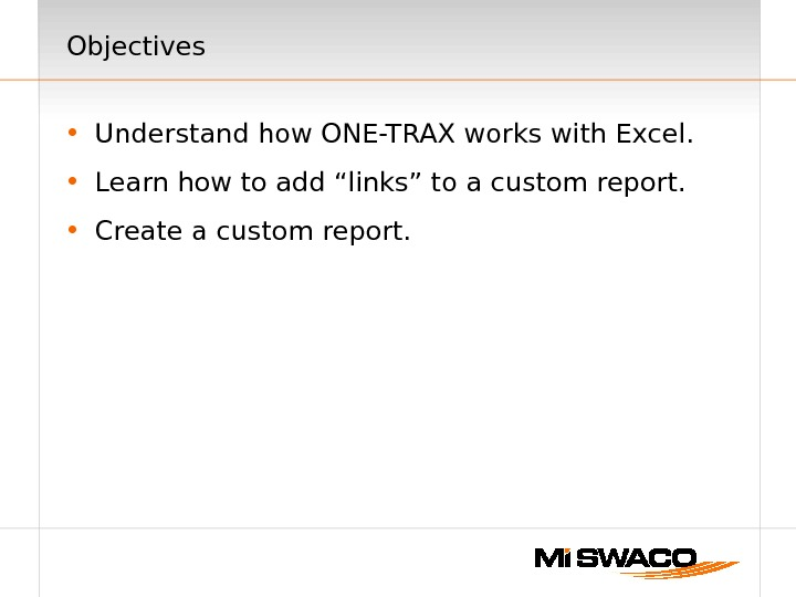 "Objectives • Understand how ONE-TRAX works with Excel.  • Learn how to add ""links"" to"