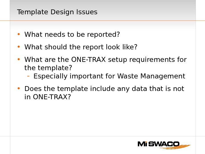 Template Design Issues • What needs to be reported?  • What should the report look