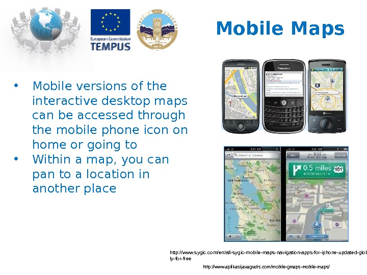 Mobile Maps • Mobile versions of the interactive desktop maps can be accessed through the mobile