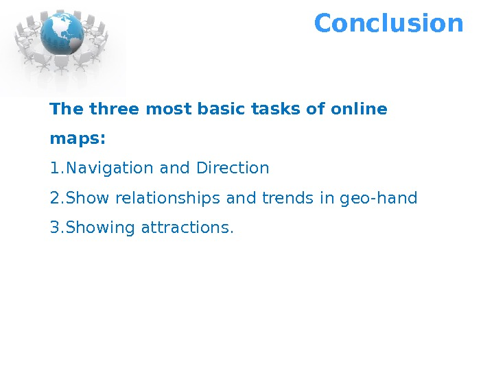 Conclusion The three most basic tasks of online maps: 1. Navigation and Direction 2. Show relationships