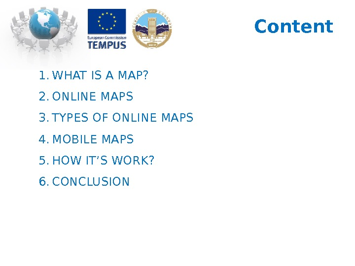 Content 1. WHAT IS A MAP? 2. ONLINE MAPS 3. TYPES OF ONLINE MAPS 4. MOBILE