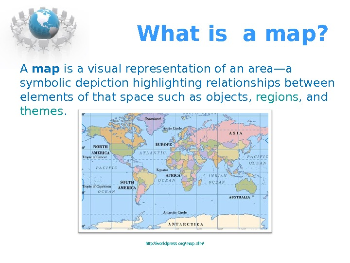 What is a map? A map is a visual representation of an area—a symbolic depiction highlighting