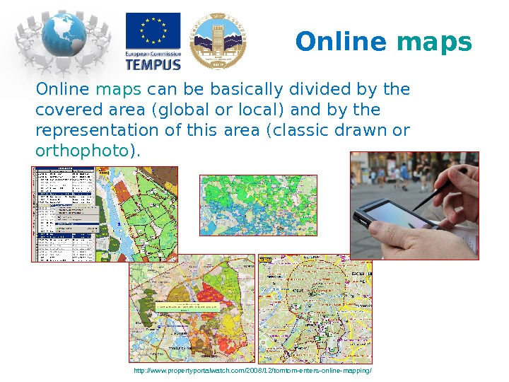 Online maps can be basically divided by the covered area (global or local) and by the
