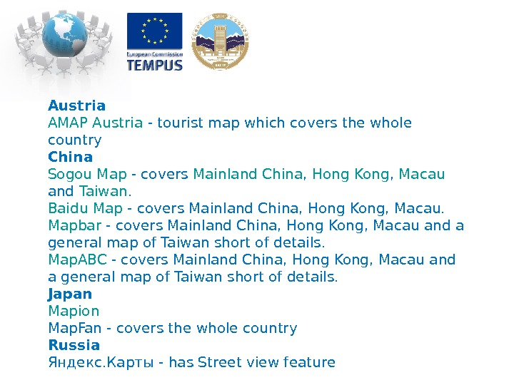 Austria AMAP Austria - tourist map which covers the whole country China Sogou Map - covers