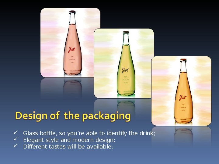 Glass bottle, so you're able to identify the drink;  Elegant style and modern design;