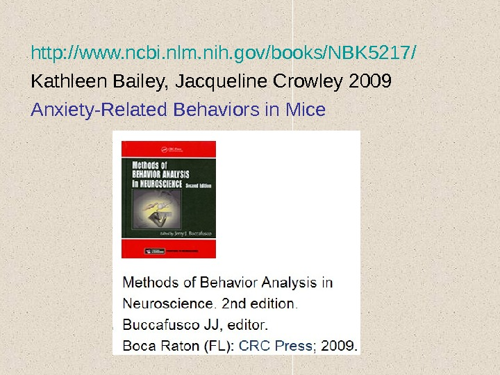 http: //www. ncbi. nlm. nih. gov/books/NBK 5217/ Kathleen Bailey, Jacqueline Crowley 2009 Anxiety-Related Behaviors