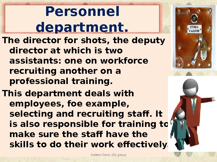Personnel department. The director for shots, the deputy director at which is two assistants: one on