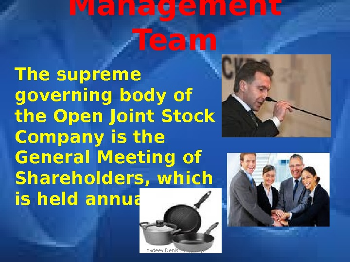Management Team The supreme governing body of the Open Joint Stock Company is the General Meeting